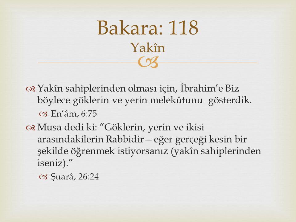 """  Yakîn sahiplerinden olması için, İbrahim'e Biz böylece göklerin ve yerin melekûtunu gösterdik.  En'âm, 6:75  Musa dedi ki: """"Göklerin, yerin ve i"""