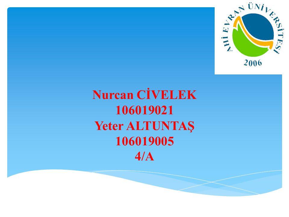 Nurcan CİVELEK 106019021 Yeter ALTUNTAŞ 106019005 4/A