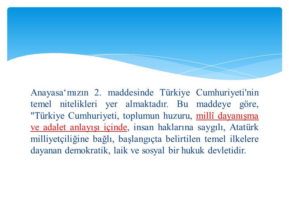 Anayasa'mızın 2. maddesinde Türkiye Cumhuriyeti'nin temel nitelikleri yer almaktadır. Bu maddeye göre,