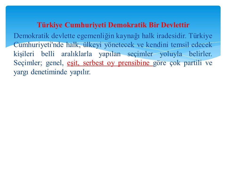 Türkiye Cumhuriyeti Demokratik Bir Devlettir Demokratik devlette egemenliğin kaynağı halk iradesidir. Türkiye Cumhuriyeti'nde halk, ülkeyi yönetecek v