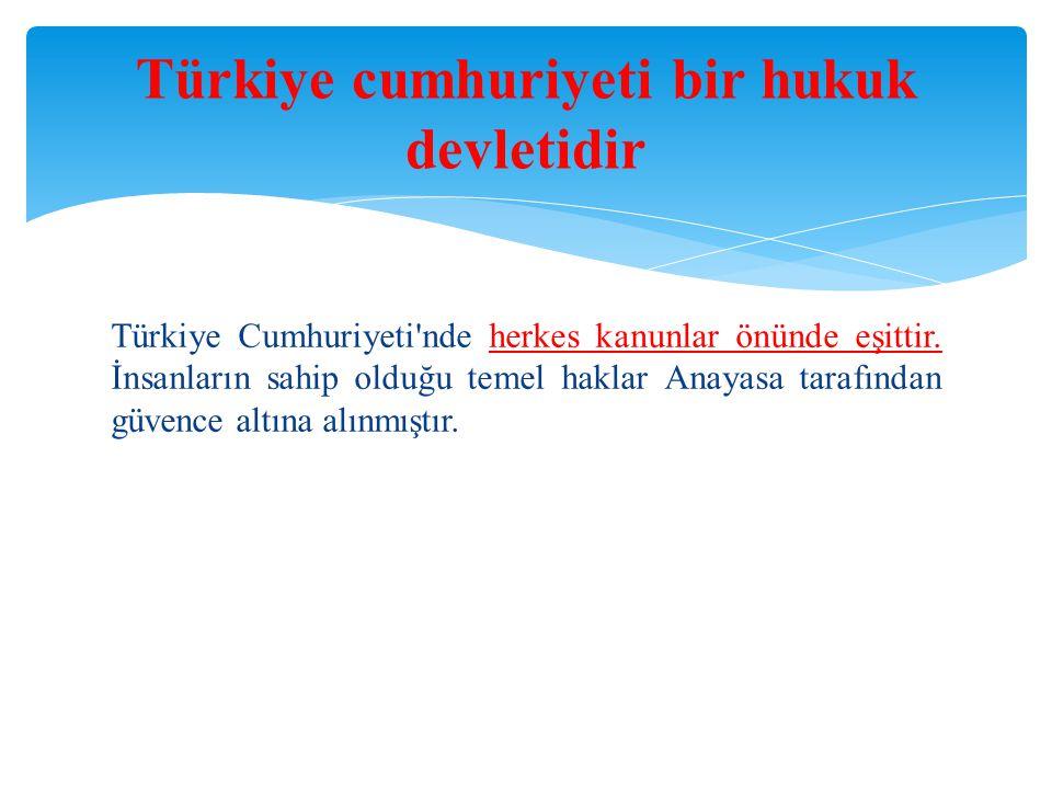 Türkiye Cumhuriyeti'nde herkes kanunlar önünde eşittir. İnsanların sahip olduğu temel haklar Anayasa tarafından güvence altına alınmıştır. Türkiye cum