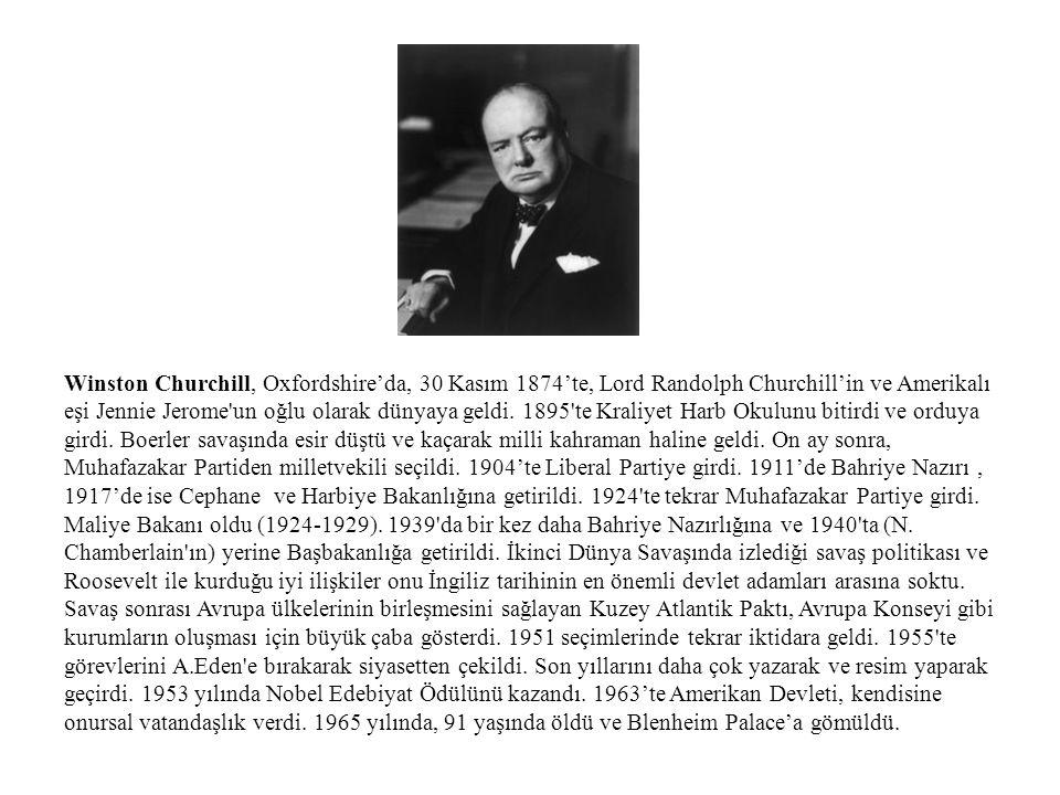 Winston Churchill, Oxfordshire'da, 30 Kasım 1874'te, Lord Randolph Churchill'in ve Amerikalı eşi Jennie Jerome'un oğlu olarak dünyaya geldi. 1895'te K