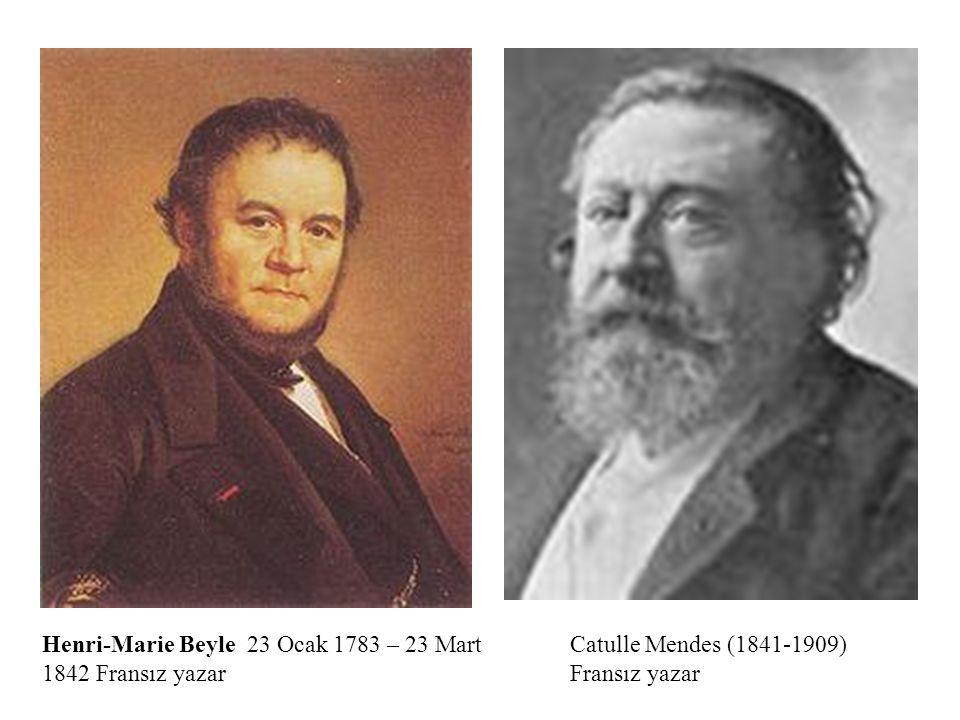 Catulle Mendes (1841-1909) Fransız yazar Henri-Marie Beyle 23 Ocak 1783 – 23 Mart 1842 Fransız yazar