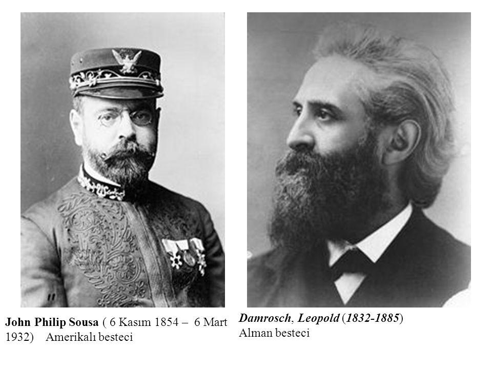 John Philip Sousa ( 6 Kasım 1854 – 6 Mart 1932) Amerikalı besteci Damrosch, Leopold (1832-1885) Alman besteci