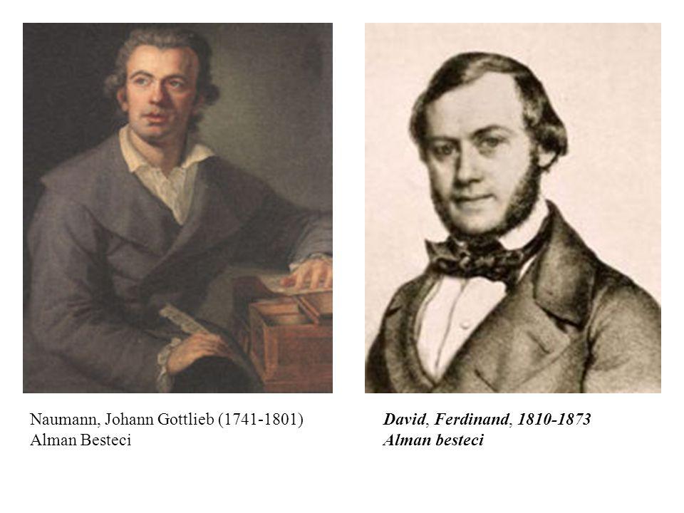 David, Ferdinand, 1810-1873 Alman besteci Naumann, Johann Gottlieb (1741-1801) Alman Besteci