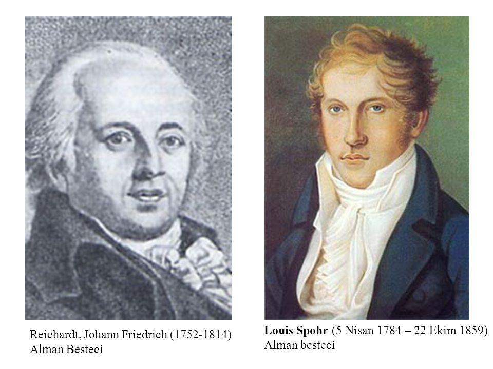Reichardt, Johann Friedrich (1752-1814) Alman Besteci Louis Spohr (5 Nisan 1784 – 22 Ekim 1859) Alman besteci