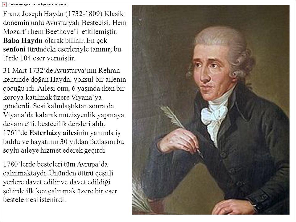 Franz Joseph Haydn (1732-1809) Klasik dönemin ünlü Avusturyalı Bestecisi. Hem Mozart'ı hem Beethove'i etkilemiştir. Baba Haydn olarak bilinir. En çok