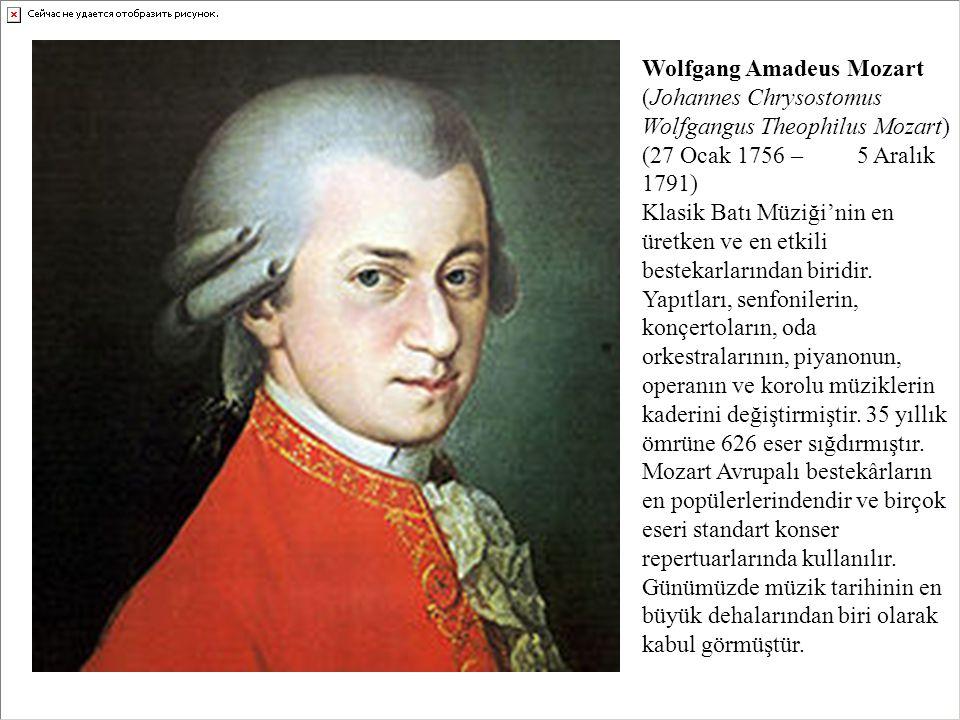 Wolfgang Amadeus Mozart (Johannes Chrysostomus Wolfgangus Theophilus Mozart) (27 Ocak 1756 – 5 Aralık 1791) Klasik Batı Müziği'nin en üretken ve en et