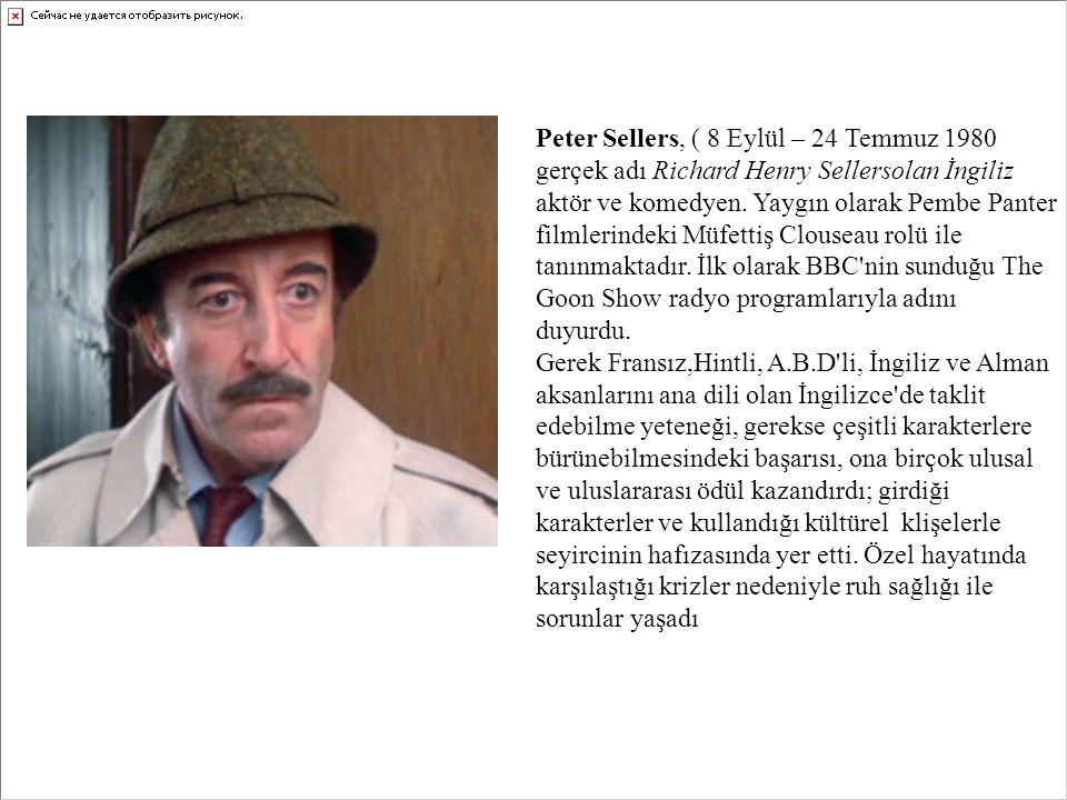 Peter Sellers, ( 8 Eylül – 24 Temmuz 1980 gerçek adı Richard Henry Sellersolan İngiliz aktör ve komedyen. Yaygın olarak Pembe Panter filmlerindeki Müf