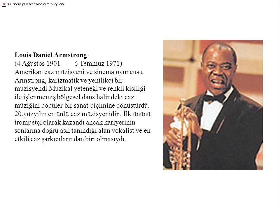 Louis Daniel Armstrong (4 Ağustos 1901 – 6 Temmuz 1971) Amerikan caz müzisyeni ve sinema oyuncusu Armstrong, karizmatik ve yenilikçi bir müzisyendi.Mü