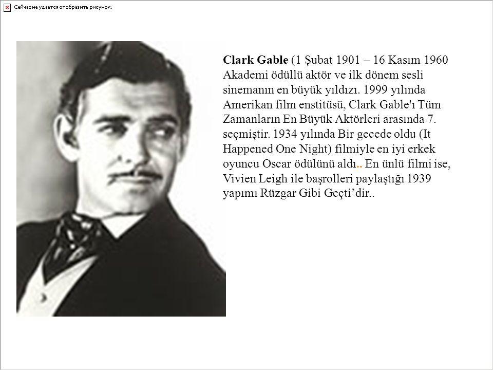 Clark Gable (1 Şubat 1901 – 16 Kasım 1960 Akademi ödüllü aktör ve ilk dönem sesli sinemanın en büyük yıldızı. 1999 yılında Amerikan film enstitüsü, Cl