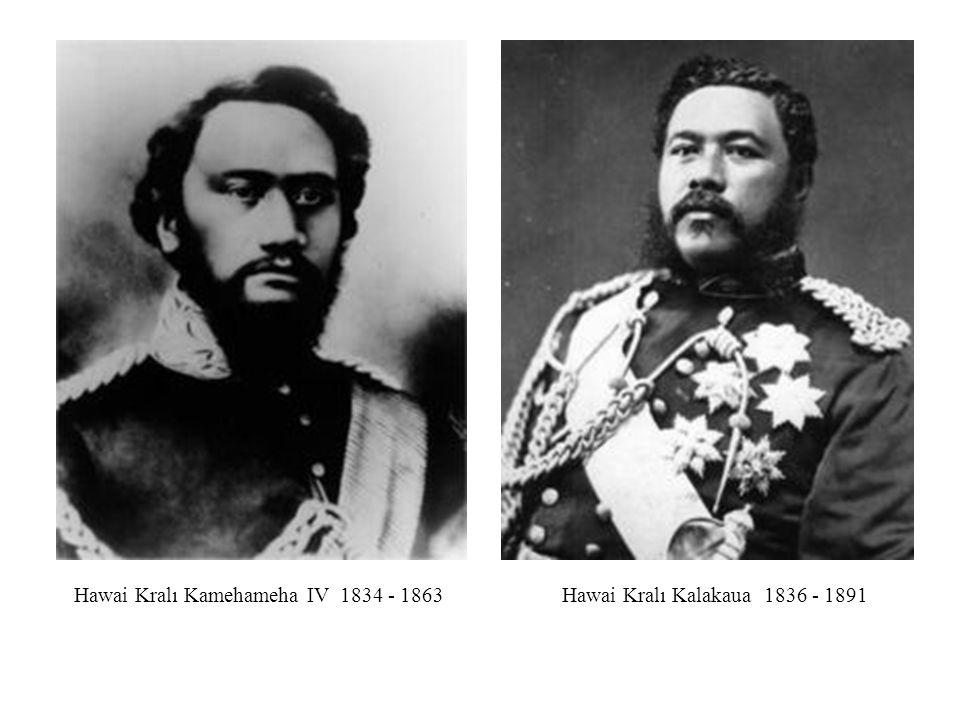 Hawai Kralı Kamehameha IV 1834 - 1863Hawai Kralı Kalakaua 1836 - 1891