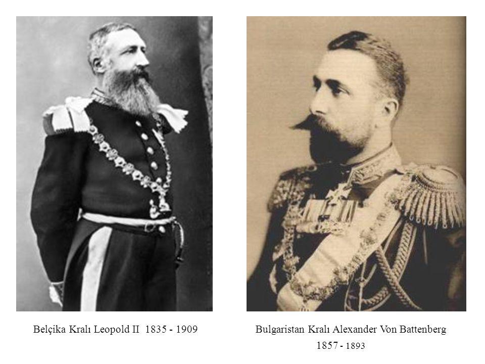 Belçika Kralı Leopold II 1835 - 1909Bulgaristan Kralı Alexander Von Battenberg 1857 - 1893