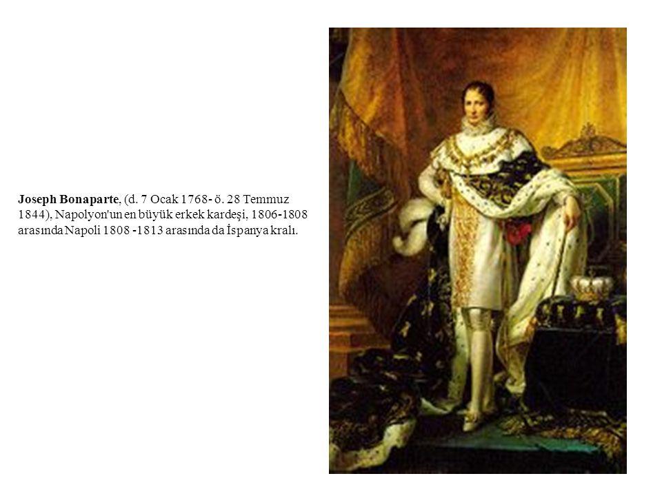 Joseph Bonaparte, (d. 7 Ocak 1768- ö. 28 Temmuz 1844), Napolyon'un en büyük erkek kardeşi, 1806-1808 arasında Napoli 1808 -1813 arasında da İspanya kr