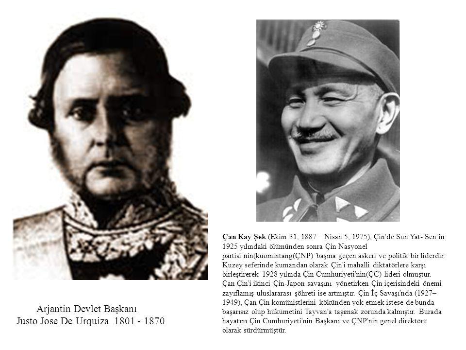 Arjantin Devlet Başkanı Justo Jose De Urquiza 1801 - 1870 Çan Kay Şek (Ekim 31, 1887 – Nisan 5, 1975), Çin'de Sun Yat- Sen'in 1925 yılındaki ölümünden