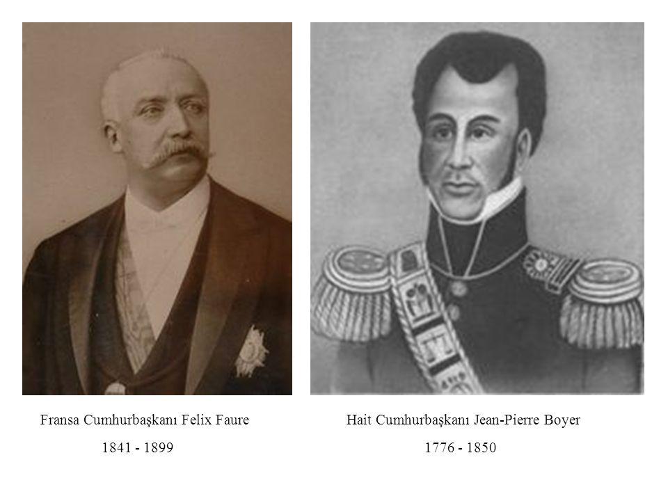 Fransa Cumhurbaşkanı Felix Faure 1841 - 1899 Hait Cumhurbaşkanı Jean-Pierre Boyer 1776 - 1850