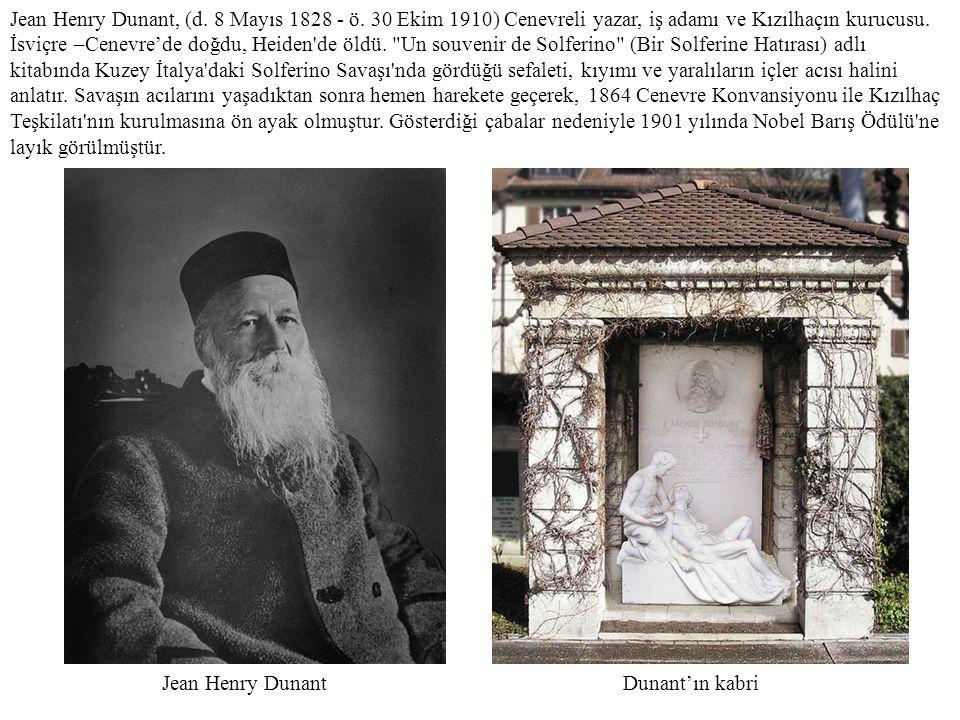Jean Henry Dunant, (d. 8 Mayıs 1828 - ö. 30 Ekim 1910) Cenevreli yazar, iş adamı ve Kızılhaçın kurucusu. İsviçre –Cenevre'de doğdu, Heiden'de öldü.