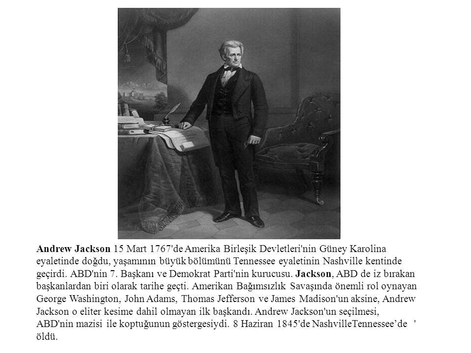 Andrew Jackson 15 Mart 1767'de Amerika Birleşik Devletleri'nin Güney Karolina eyaletinde doğdu, yaşamının büyük bölümünü Tennessee eyaletinin Nashvill
