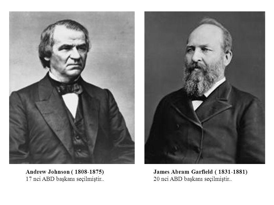Andrew Johnson ( 1808-1875) 17 nci ABD başkanı seçilmiştir.. James Abram Garfield ( 1831-1881) 20 nci ABD başkanı seçilmiştir..