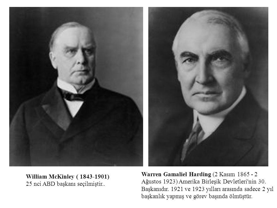 William McKinley ( 1843-1901) 25 nci ABD başkanı seçilmiştir.. Warren Gamaliel Harding (2 Kasım 1865 - 2 Ağustos 1923) Amerika Birleşik Devletleri'nin