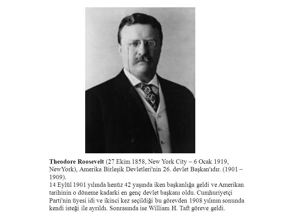 Theodore Roosevelt (27 Ekim 1858, New York City – 6 Ocak 1919, NewYork), Amerika Birleşik Devletleri'nin 26. devlet Başkan'ıdır. (1901 – 1909). 14 Eyl