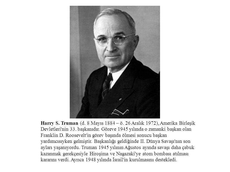 Harry S. Truman (d. 8 Mayıs 1884 – ö. 26 Aralık 1972), Amerika Birleşik Devletleri'nin 33. başkanıdır. Göreve 1945 yılında o zamanki başkan olan Frank