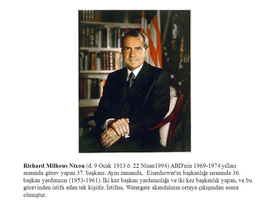 Richard Milhous Nixon (d. 9 Ocak 1913 ö. 22 Nisan1994) ABD'nin 1969-1974 yılları arasında görev yapan 37. başkanı. Aynı zamanda, Eisenhower'ın başkanl