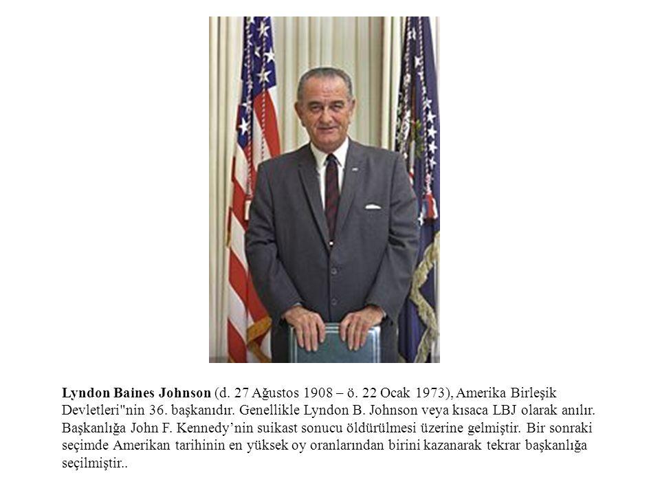 Lyndon Baines Johnson (d. 27 Ağustos 1908 – ö. 22 Ocak 1973), Amerika Birleşik Devletleri