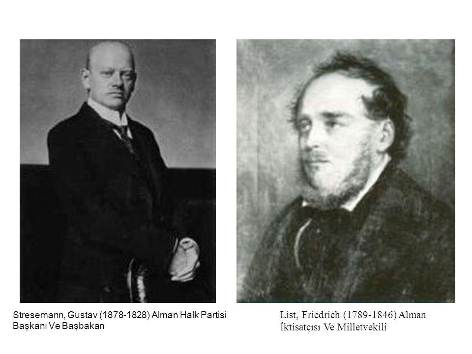 List, Friedrich (1789-1846) Alman İktisatçısı Ve Milletvekili Stresemann, Gustav (1878-1828) Alman Halk Partisi Başkanı Ve Başbakan
