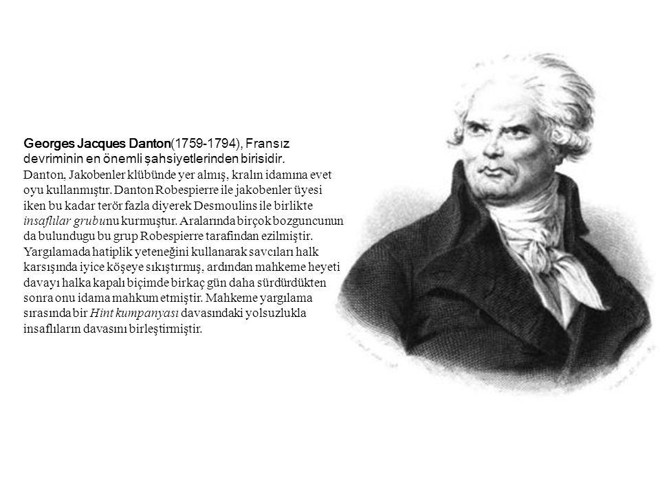 Georges Jacques Danton(1759-1794), Fransız devriminin en önemli şahsiyetlerinden birisidir. Danton, Jakobenler klübünde yer almış, kralın idamına evet