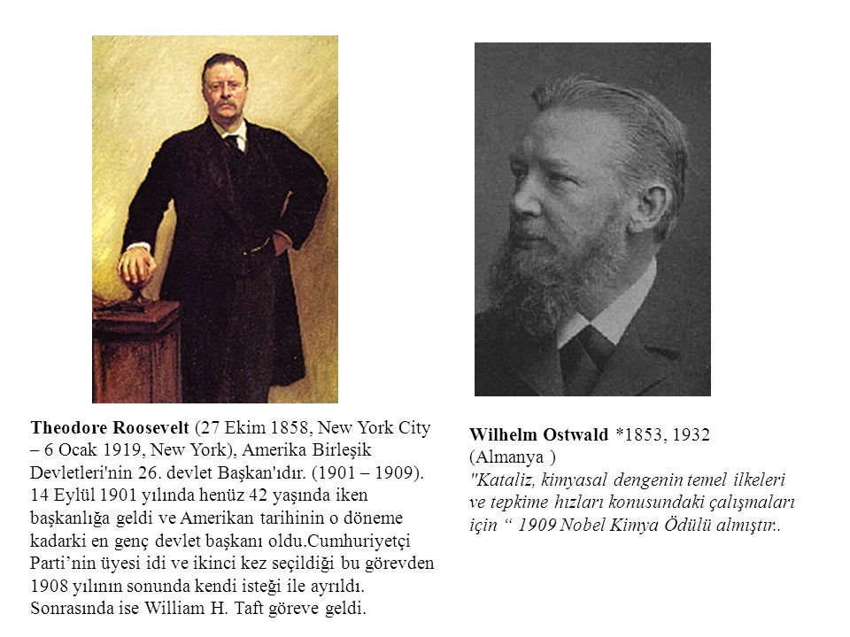 Theodore Roosevelt (27 Ekim 1858, New York City – 6 Ocak 1919, NewYork), Amerika Birleşik Devletleri nin 26.