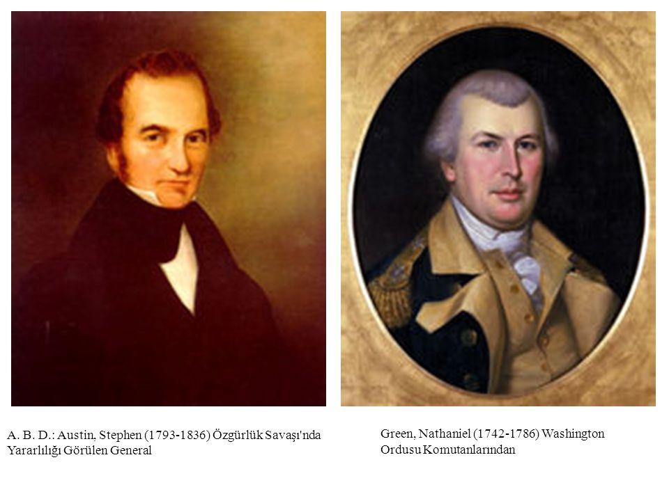 A. B. D.: Austin, Stephen (1793-1836) Özgürlük Savaşı'nda Yararlılığı Görülen General Green, Nathaniel (1742-1786) Washington Ordusu Komutanlarından
