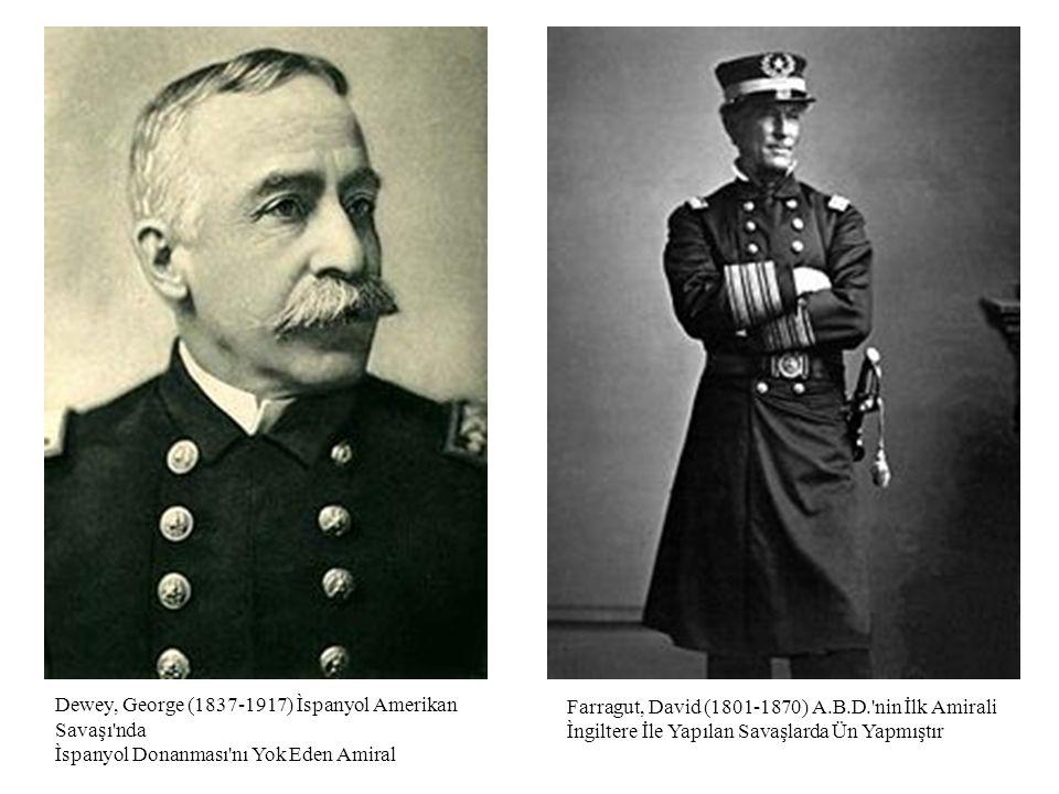 Dewey, George (1837-1917) Ìspanyol Amerikan Savaşı'nda Ìspanyol Donanması'nı Yok Eden Amiral Farragut, David (1801-1870) A.B.D.'nin İlk Amirali Ìngilt
