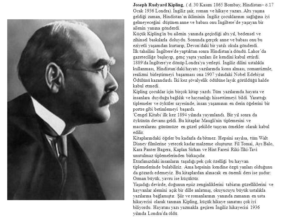 Joseph Rudyard Kipling, ( d. 30 Kasım 1865 Bombay, Hindistan– ö.17 Ocak 1936 Londra). İngiliz şair, roman ve hikaye yazarı..Altı yaşına geldiği zaman,