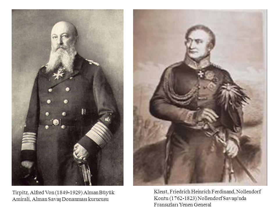 Kleıst, Friedrich Heinrich Ferdinand, Nollendorf Kontu (1762-1823) Nollendorf Savaşı'nda Fransızları Yenen General Tirpitz, Alfred Von (1849-1929) Alm