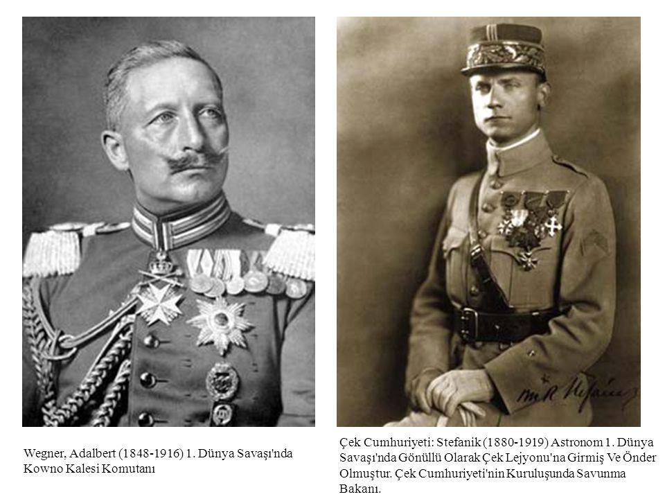 Wegner, Adalbert (1848-1916) 1. Dünya Savaşı'nda Kowno Kalesi Komutanı Çek Cumhuriyeti: Stefanik (1880-1919) Astronom 1. Dünya Savaşı'nda Gönüllü Olar