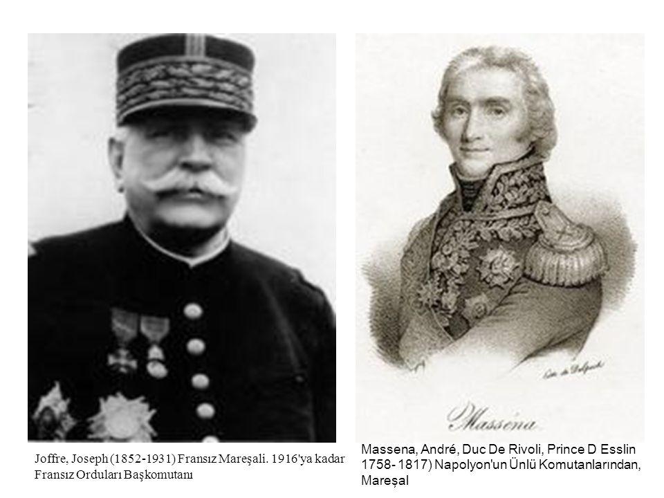 Joffre, Joseph (1852-1931) Fransız Mareşali. 1916'ya kadar Fransız Orduları Başkomutanı Massena, André, Duc De Rivoli, Prince D Esslin 1758- 1817) Nap