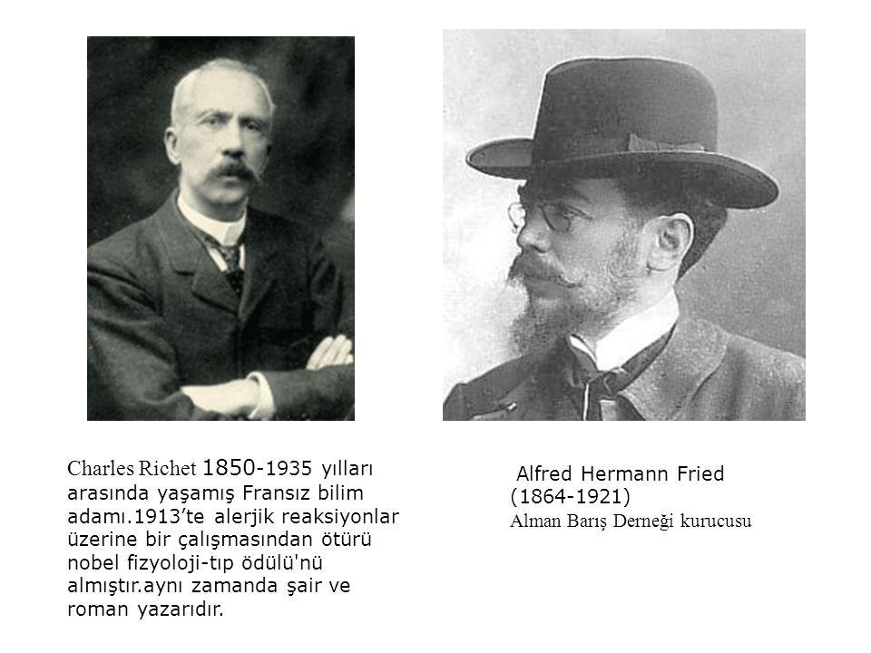 Alfred Hermann Fried (1864-1921) Alman Barış Derneği kurucusu Charles Richet 1850 -1935 yılları arasında yaşamış Fransız bilim adamı.1913'te alerjik r