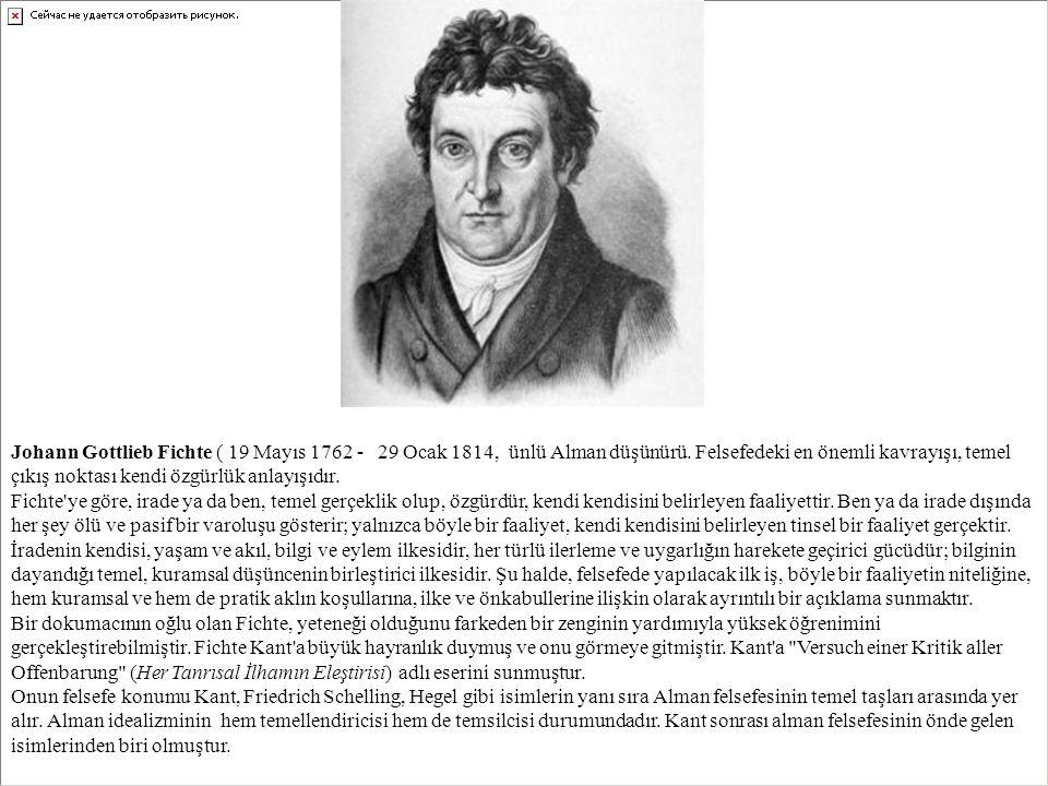 Johann Gottlieb Fichte ( 19 Mayıs 1762 - 29 Ocak 1814, ünlü Alman düşünürü. Felsefedeki en önemli kavrayışı, temel çıkış noktası kendi özgürlük anlayı