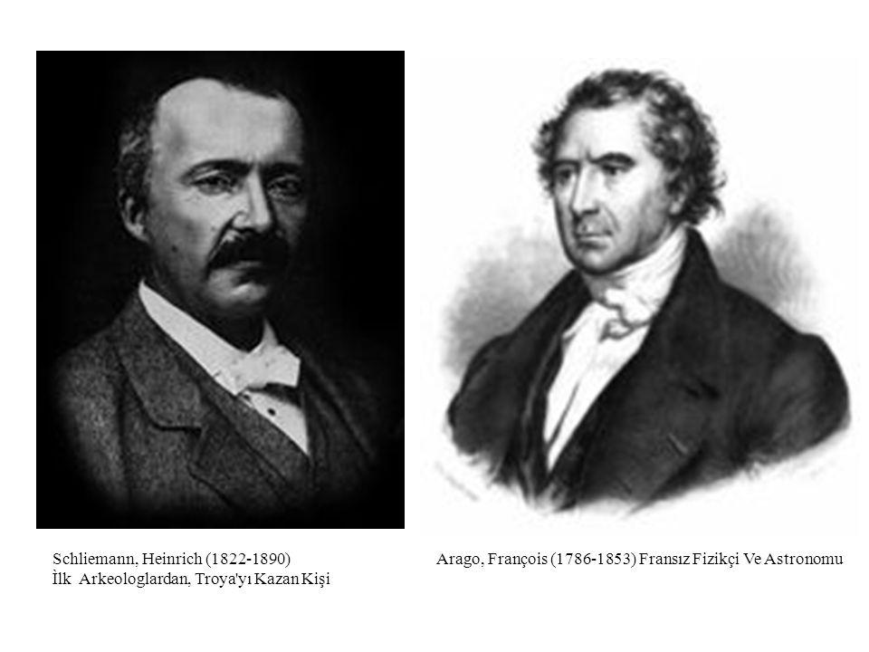 Schliemann, Heinrich (1822-1890) Ìlk Arkeologlardan, Troya'yı Kazan Kişi Arago, François (1786-1853) Fransız Fizikçi Ve Astronomu