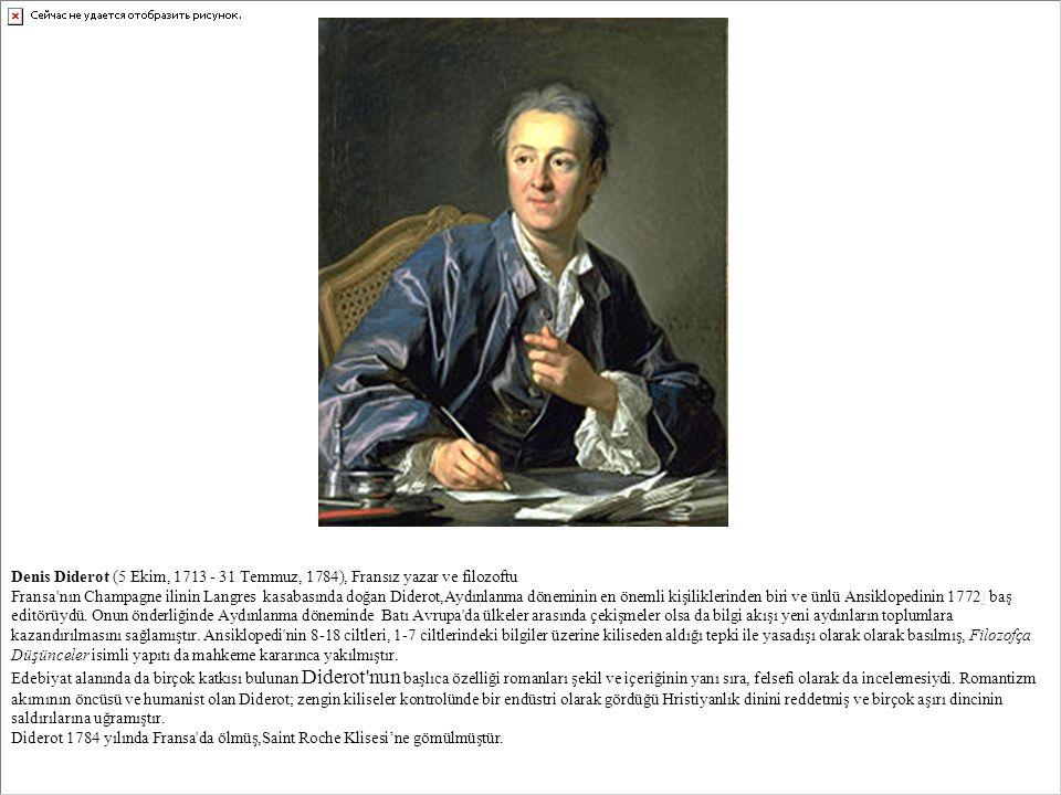 Denis Diderot (5 Ekim, 1713 - 31 Temmuz, 1784), Fransız yazar ve filozoftu Fransa'nın Champagne ilinin Langres kasabasında doğan Diderot,Aydınlanma dö