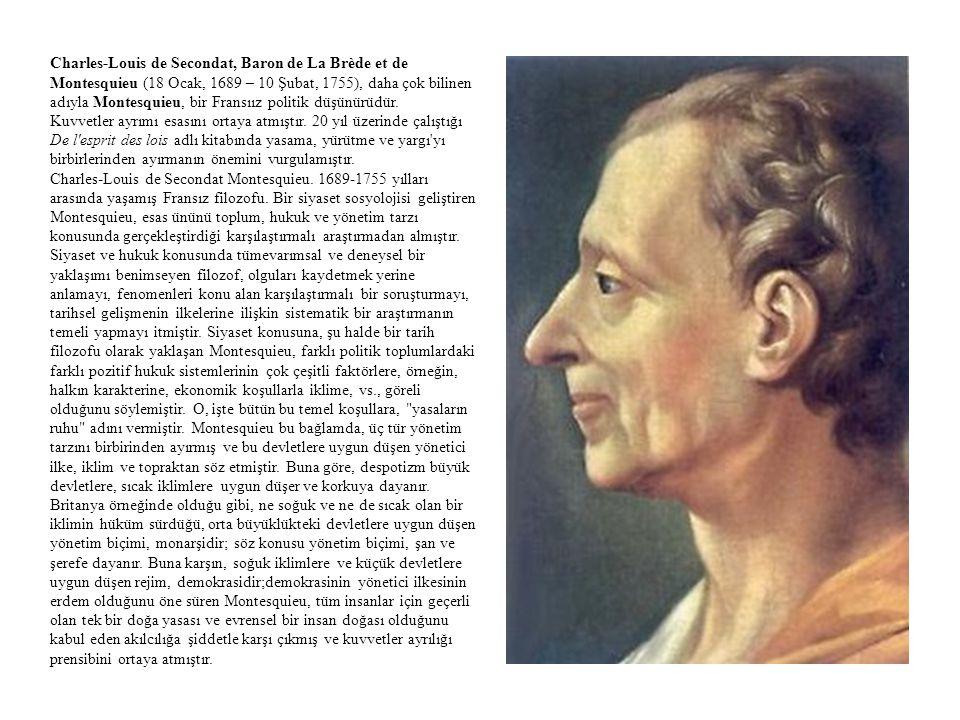 Charles-Louis de Secondat, Baron de La Brède et de Montesquieu (18 Ocak, 1689 – 10 Şubat, 1755), daha çok bilinen adıyla Montesquieu, bir Fransıız pol