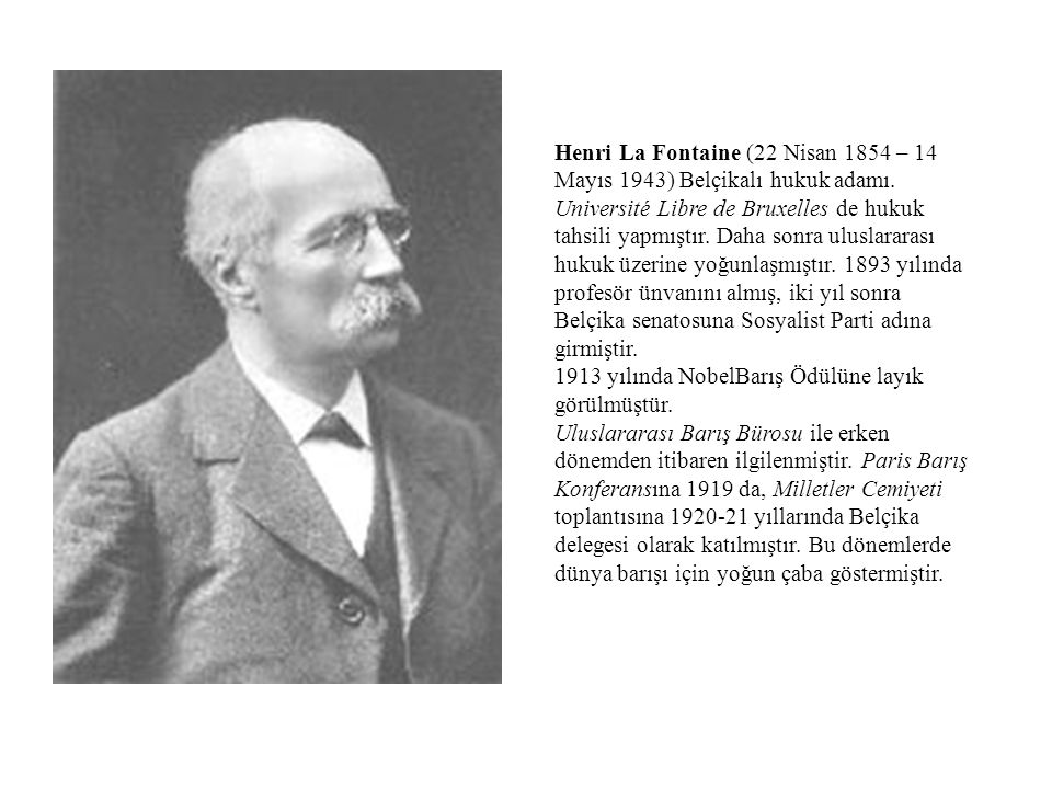 Henri La Fontaine (22 Nisan 1854 – 14 Mayıs 1943) Belçikalı hukuk adamı. Université Libre de Bruxelles de hukuk tahsili yapmıştır. Daha sonra uluslara
