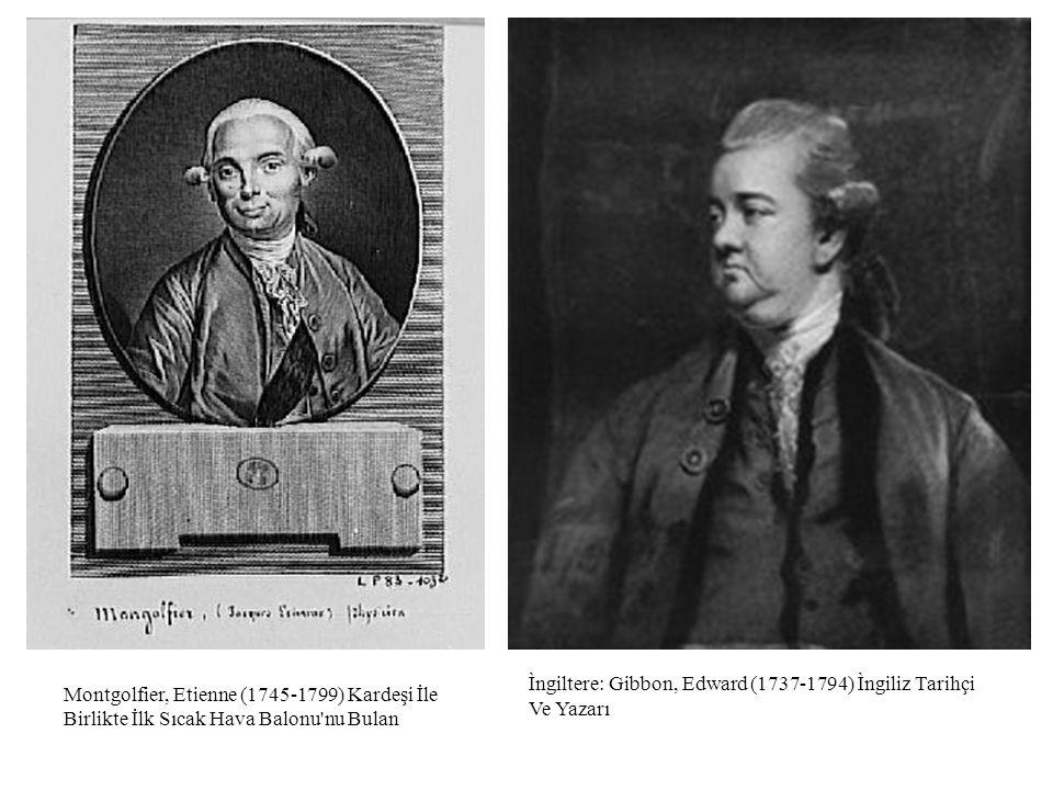 Montgolfier, Etienne (1745-1799) Kardeşi İle Birlikte İlk Sıcak Hava Balonu'nu Bulan Ìngiltere: Gibbon, Edward (1737-1794) Ìngiliz Tarihçi Ve Yazarı