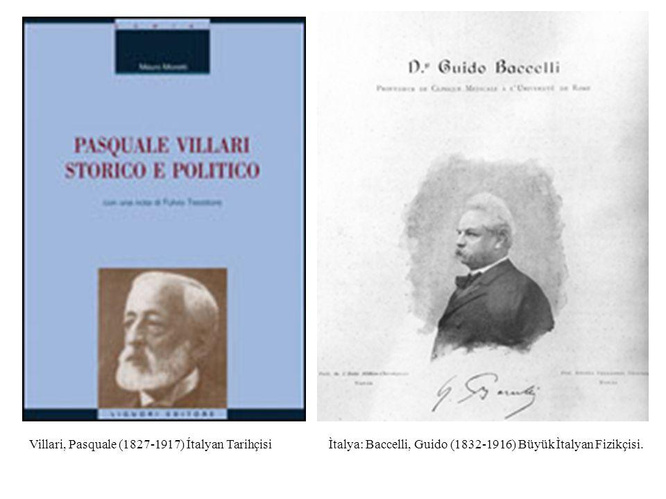 Ìtalya: Baccelli, Guido (1832-1916) Büyük Ìtalyan Fizikçisi.Villari, Pasquale (1827-1917) Ítalyan Tarihçisi