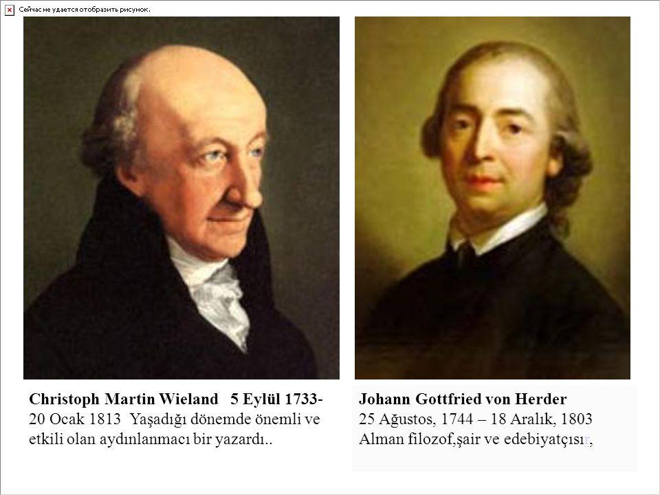Johann Gottfried von Herder 25 Ağustos, 1744 – 18 Aralık, 1803 Alman filozof,şair ve edebiyatçısır,r Christoph Martin Wieland 5 Eylül 1733- 20 Ocak 18