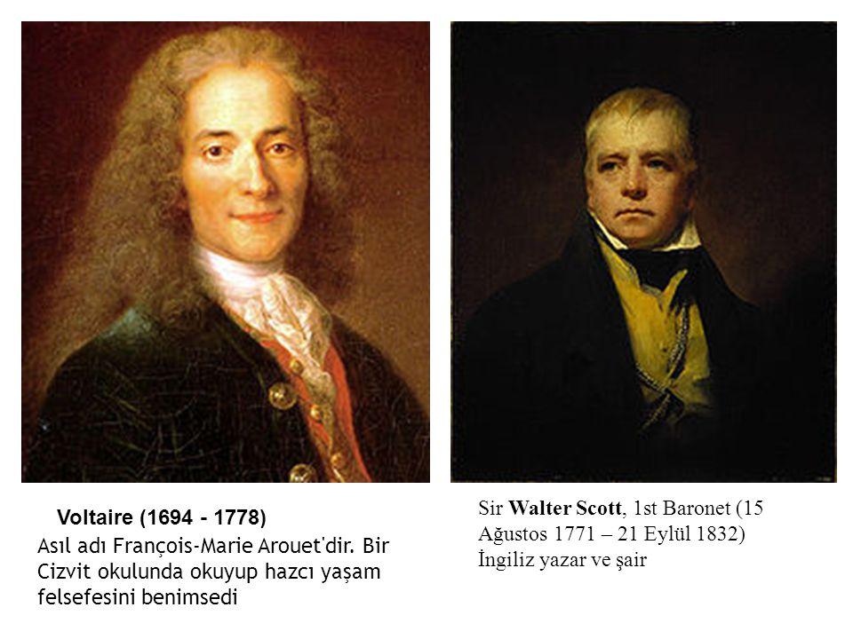 Voltaire (1694 - 1778) Asıl adı François-Marie Arouet'dir. Bir Cizvit okulunda okuyup hazcı yaşam felsefesini benimsedi Sir Walter Scott, 1st Baronet
