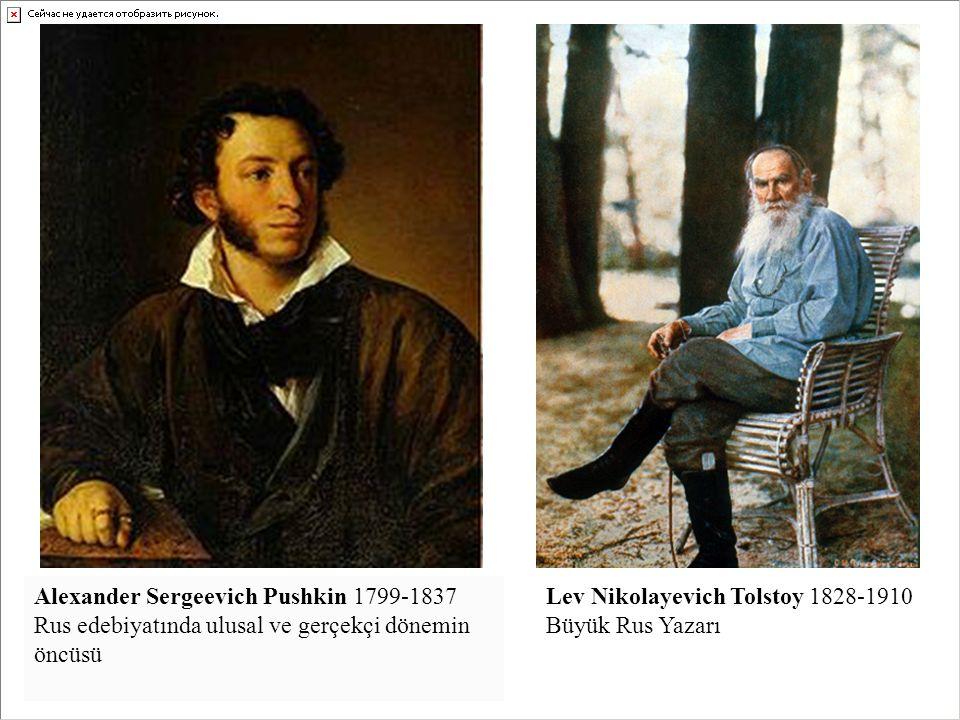 Alexander Sergeevich Pushkin 1799-1837 Rus edebiyatında ulusal ve gerçekçi dönemin öncüsü Lev Nikolayevich Tolstoy 1828-1910 Büyük Rus Yazarı