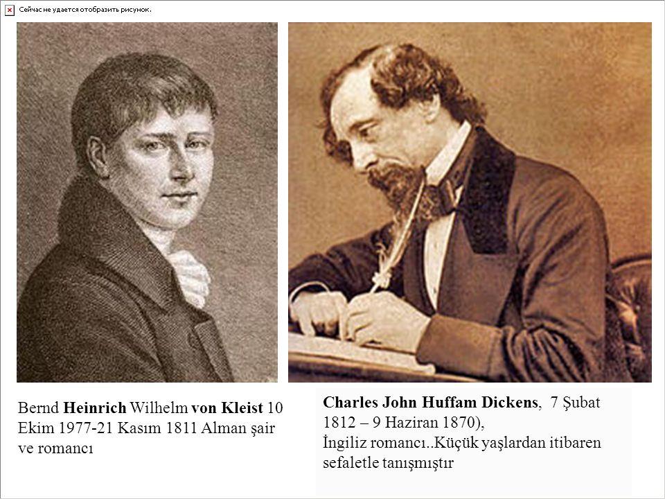 Charles John Huffam Dickens, 7 Şubat 1812 – 9 Haziran 1870), İngiliz romancı..Küçük yaşlardan itibaren sefaletle tanışmıştır Bernd Heinrich Wilhelm vo