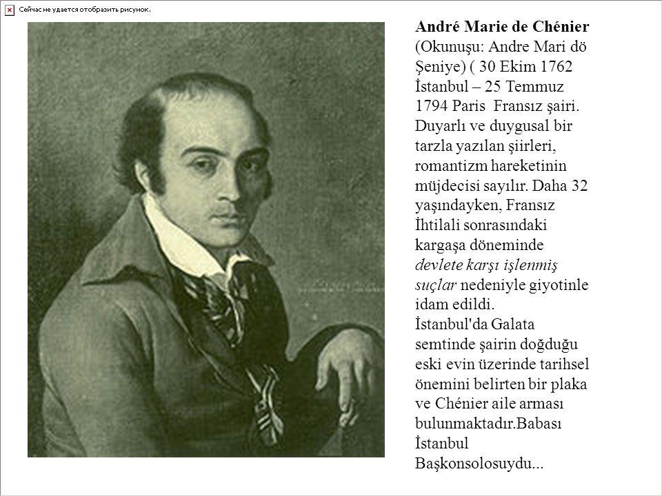 André Marie de Chénier (Okunuşu: Andre Mari dö Şeniye) ( 30 Ekim 1762 İstanbul – 25 Temmuz 1794 Paris Fransız şairi. Duyarlı ve duygusal bir tarzla ya